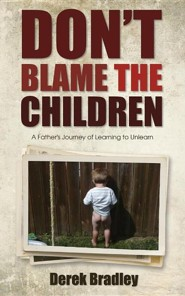 Don't Blame the Children: A Father's Journey of Learning to Unlearn