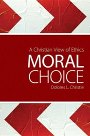 Moral Choice: A Christian View of Ethics  -     By: Dolores L. Christie
