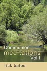 Communion Meditations, Vol I  -     By: Rick Bates
