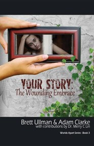 Your Story: The Wounding Embrace