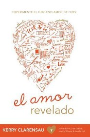 El Amor Revelado  (Love Revealed)  -     By: Kerry Clarensau
