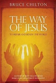The Way of Jesus: To Repair and Renew the World  -     By: Bruce Chilton