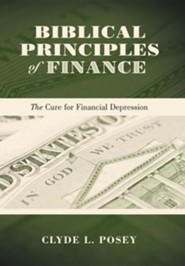 Biblical Principles of Finance: The Cure for Financial Depression  -     By: Clyde L. Posey