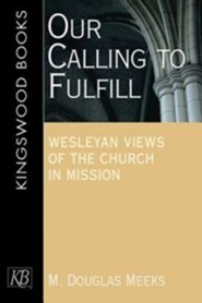 Our Calling to Fulfill: Wesleyan Views of the Church in Mission