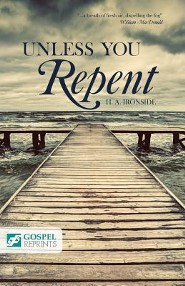 Unless You Repent  -     By: Henry A. Ironside, William MacDonald