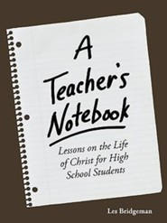 A Teacher's Notebook: Lessons on the Life of Christ for High School Students  -     By: Les Bridgeman