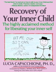 Recovery of Your Inner Child: The Highly Acclaimed Method for Liberating Your Inner Self