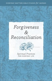 Forgivness & Reconciliation: Spiritual Practices for Everyday Life