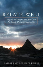 Relate Well: Properly Relating to Your World and the People Most Important to You