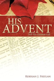 His Advent: Still His Greatest Gift  -     By: Rebekah J. Freelan