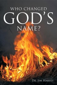 Who Changed God's Name?: A Practical Guide for a Study of the Name Yahweh