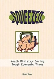 Squeezed: Youth Ministry During Tough Economic Times  -              By: Kevin Alton
