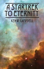 A Startrek to Eternity  -     By: Ken W. Campbell