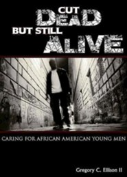 Cut Dead But Still Alive: Caring for African American Young Men  -     By: Gregory C. Ellison II