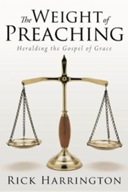 The Weight of Preaching: Heralding the Gospel of Grace