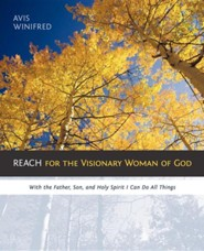 Reach for the Visionary Woman of God: With the Father, Son, and Holy Spirit I Can Do All Things