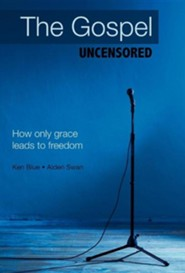 The Gospel Uncensored: How Only Grace Leads to Freedom  -     By: Ken Blue, Alden Swan