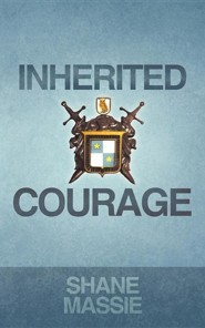 Inherited Courage  -     By: Shane Massie