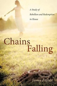 Chains Falling: A Study of Rebellion and Redemption in Hosea