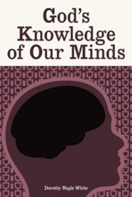 God's Knowledge of Our Minds  -     By: Dorothy Nagle White