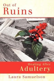 Out of Ruins: Healing After Adultery
