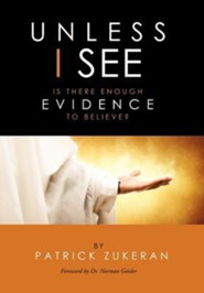 Unless I See ... Is There Enough Evidence to Believe?  -     By: Patrick Zukeran