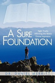 A Sure Foundation: Eight Truths Affirming the Bible's Divine Inspiration
