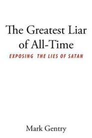 The Greatest Liar of All-Time: Exposing the Lies of Satan