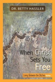 When Christ Sets You Free: Living Between the Ditches Series