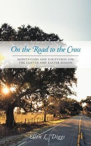 On the Road to the Cross: Meditations and Scriptures for the Lenten and Easter Season