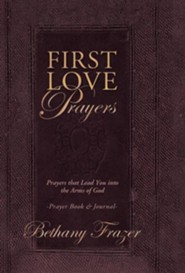 First Love Prayers: Prayers That Lead You Into the Arms of God