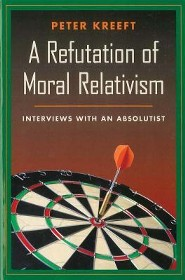 A Refutation of Moral Relativism: Interviews with an Absolutist  -     By: Peter Kreeft
