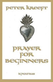 Prayer for Beginners  -     By: Peter Kreeft