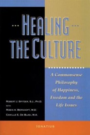 Healing the Culture: A Commonsense Philosophy of Happiness, Freedom, and the Life Issues