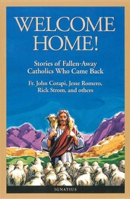 Welcome Home!: Fallen Away Catholics Who Came Back