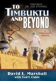 To Timbuktu and Beyond: A Missionary Memoir  -     By: David L. Marshall, Ted T. Cable
