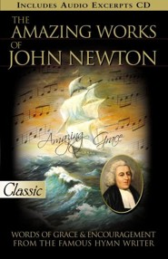 The Amazing Works of John Newton: Words of Grace and Encouragement from the Famous Hymn Writer  -     By: John Newton, Harold Chadwick