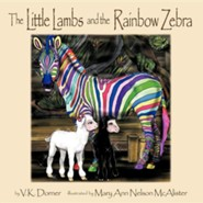 The Little Lambs and the Rainbow Zebra  -     By: V.K. Dorner