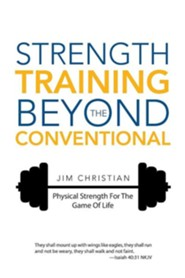 Strength Training Beyond the Conventional: Physical Strength for the Game of Life