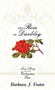 The Rose of Darbley: A Love Story Set in the Victorian Era