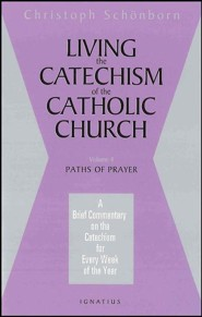 Living the Catechism of the Catholic Church: A Brief Commentary on the Catechism of Every Week of the Year