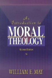 An Introduction to Moral Theology, Edition 2  -     By: William E. May