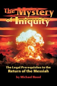 The Mystery of Iniquity: The Legal Prerequisites to the Return of the Messiah