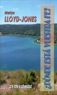Donde Esta Vuestra Fe? = Where Is Your Faith?, Edition 0002  -     By: David Martyn Lloyd-Jones