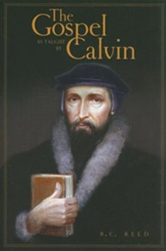The Gospel as Taught by Calvin  -     By: R.C. Reed