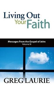 Living Out Your Faith: Messages from the Gospel of John, Chapters 13-21  -     By: Greg Laurie