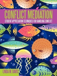 Conflict Mediation: Student Appreciation Techniques for Handling Conflict  -     By: Linda M. Davis