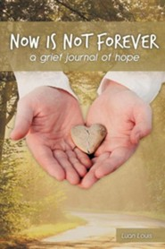 Now Is Not Forever: A Grief Journal of Hope