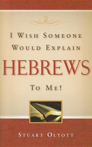 I Wish Someone Would Explain Hebrews to Me  -     By: Stuart Olyott