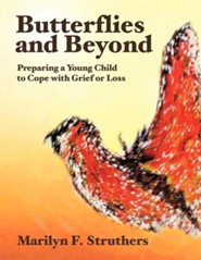Butterflies and Beyond: Preparing a Young Child to Cope with Grief or Loss